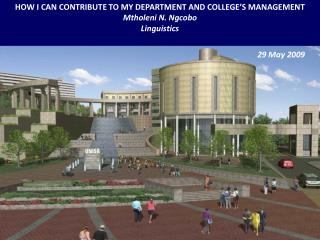 HOW I CAN CONTRIBUTE TO MY DEPARTMENT AND COLLEGE'S MANAGEMENT Mtholeni N. Ngcobo Linguistics