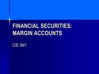 FINANCIAL SECURITIES:  MARGIN ACCOUNTS