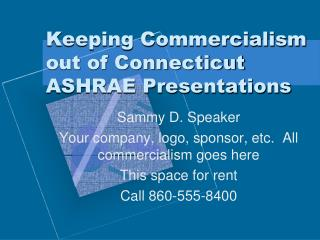 Keeping Commercialism out of Connecticut ASHRAE Presentations