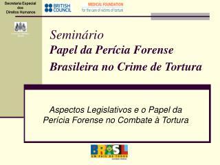 Seminário Papel da Perícia Forense Brasileira no Crime de Tortura