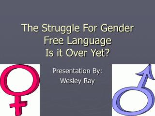 The Struggle For Gender Free Language Is it Over Yet?