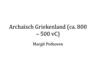 Archaïsch Griekenland (ca. 800 – 500 vC)