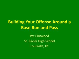 Building Your Offense Around a Base Run and Pass