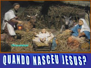 QUANDO NASCEU JESUS?