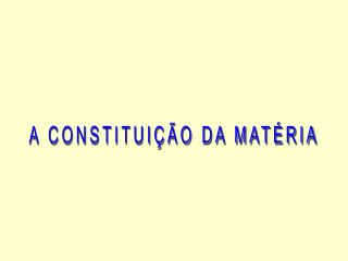 A CONSTITUIÇÃO DA MATÉRIA