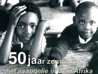 j a a r zending :  het  evangelie  in  Zuid Afrika