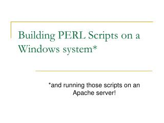 Building PERL Scripts on a Windows system*