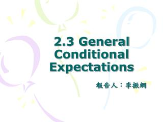 2.3 General Conditional Expectations