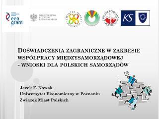 Jacek F. Nowak  Uniwersytet Ekonomiczny w Poznaniu  Związek Miast Polskich