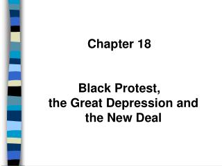 Chapter 18 Black Protest,  the Great Depression and the New Deal