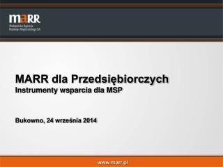 MARR dla Przedsiębiorczych Instrumenty wsparcia dla MSP Bukowno, 24 września 2014