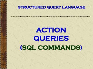 ACTION QUERIES ( SQL COMMANDS )
