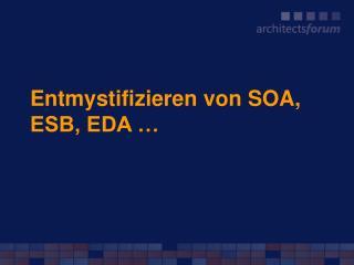 Entmystifizieren von SOA, ESB, EDA …