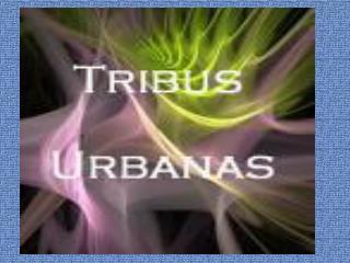 ¿QUE SON LAS TRIBUS URBANAS?  Son grupos juveniles que mantienen