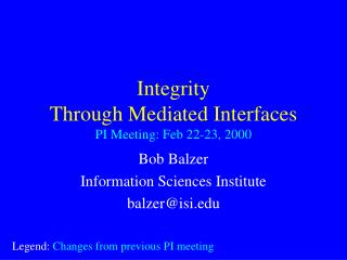 Integrity  Through Mediated Interfaces PI Meeting: Feb 22-23, 2000