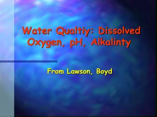 Water Qualtiy: Dissolved Oxygen, pH, Alkalinty