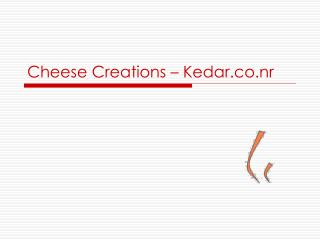Cheese Creations