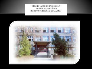 Stredná odborná škola obchodu a služieb  Budovateľská 32, Komárno