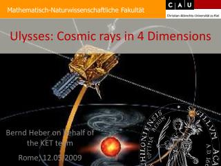 Ulysses: Cosmic rays in 4 Dimensions