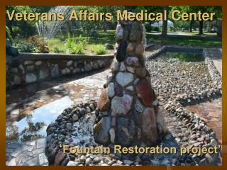 Veterans Affairs Medical Center  ' Fountain Restoration project'
