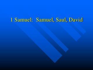 1 Samuel:  Samuel, Saul, David