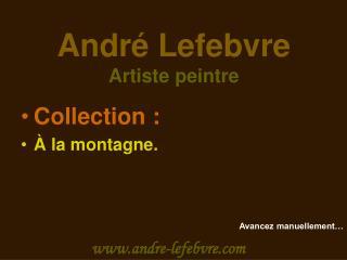 Andr  Lefebvre Artiste peintre
