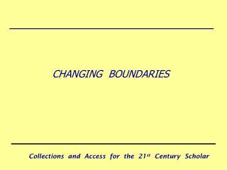 CHANGING  BOUNDARIES