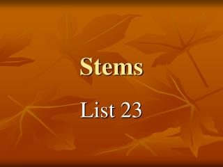 Stems