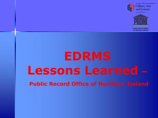 EDRMS  Lessons Learned  – Public Record Office of Northern Ireland
