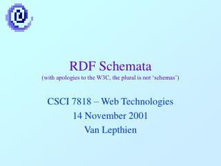 RDF Schemata with apologies to the W3C, the plural is not  schemas