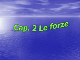 Cap. 2 Le forze