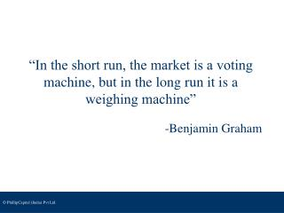 """In the short run, the market is a voting machine, but in the long run it is a weighing machine"""