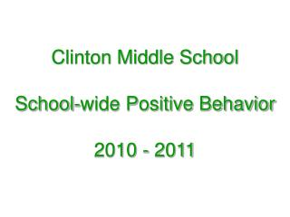 Clinton Middle School School-wide Positive Behavior 2010 - 2011