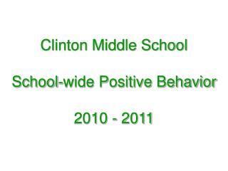 Clinton Middle School School-wide Positive Behavior 2010 - 2011