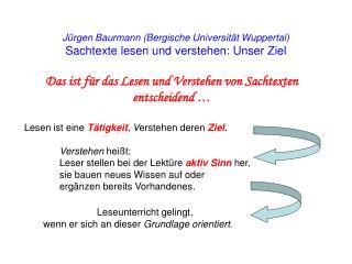J�rgen Baurmann (Bergische Universit�t Wuppertal)  Sachtexte lesen und verstehen: Unser Ziel