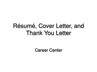 R ésumé, Cover Letter, and Thank You Letter