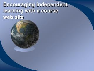Encouraging independent learning with a course web site