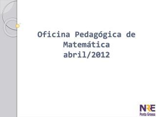 Oficina Pedagógica de Matemática abril/2012