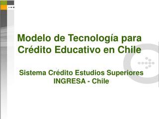 Modelo de Tecnología para Crédito Educativo en Chile