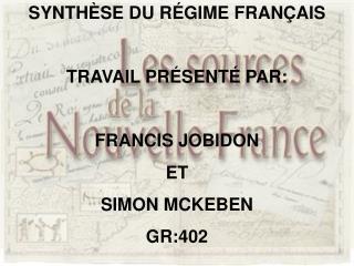 SYNTHÈSE DU RÉGIME FRANÇAIS TRAVAIL PRÉSENTÉ PAR: FRANCIS JOBIDON ET SIMON MCKEBEN GR:402