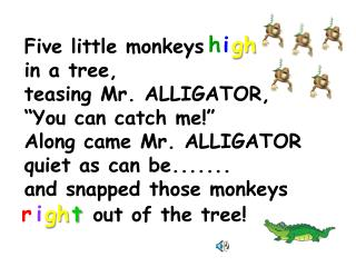 "Five little monkeys in a tree,  teasing Mr. ALLIGATOR,  ""You can catch me!"""
