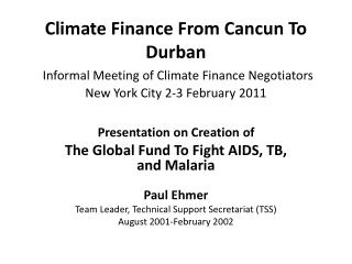 Presentation on Creation of  The Global Fund To Fight AIDS, TB, and Malaria  Paul Ehmer