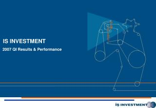 IS INVESTMENT  2007 QI Results & Performance