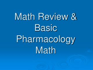 Math Review   Basic  Pharmacology  Math