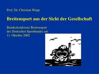 Prof. Dr, Christian Wopp Breitensport aus der Sicht der Gesellschaft Bundeskonferenz Breitensport