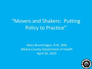 """Movers and Shakers:  Putting Policy to Practice"""