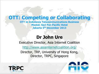 Dr John Ure  Executive Director, Asia Internet Coalition asiainternetcoalition /