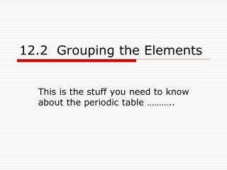 12.2  Grouping the Elements