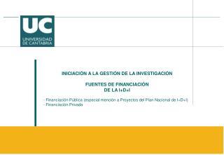 INICIACIÓN A LA GESTIÓN DE LA INVESTIGACIÓN FUENTES DE FINANCIACIÓN  DE LA I+D+I