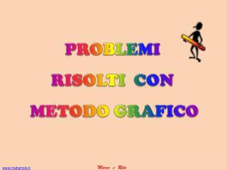 PROBLEMI  RISOLTI  CON  M ETODO GRAFICO